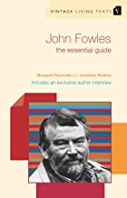 John Fowles: The Essential Guide (Vintage Living Texts Book 6)