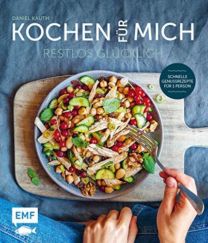 Kochen für mich: Restlos glücklich – schnelle Genussrezepte für 1 Person