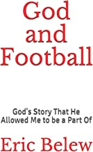 God and Football: God's Story That He Allowed Me to be a Part Of