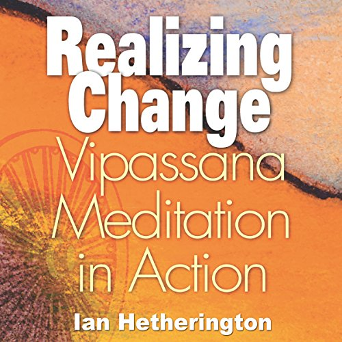 Realizing Change: Vipassana Meditation in Action audiobook cover art