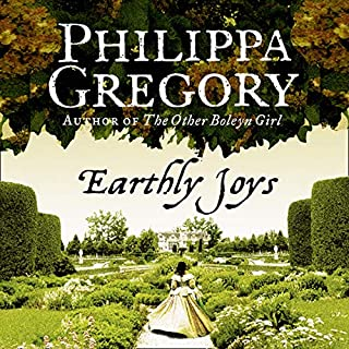 Earthly Joys                   By:                                                                                                                                 Philippa Gregory                               Narrated by:                                                                                                                                 David Rintoul                      Length: 17 hrs and 45 mins     42 ratings     Overall 4.5