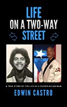 Life On A Two-Way Street: A True Story of the Life of a Puerto Rican Man