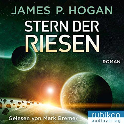 Stern der Riesen     Riesen-Trilogie 3              Autor:                                                                                                                                 James P. Hogan                               Sprecher:                                                                                                                                 Mark Bremer                      Spieldauer: 14 Std. und 13 Min.     922 Bewertungen     Gesamt 4,5
