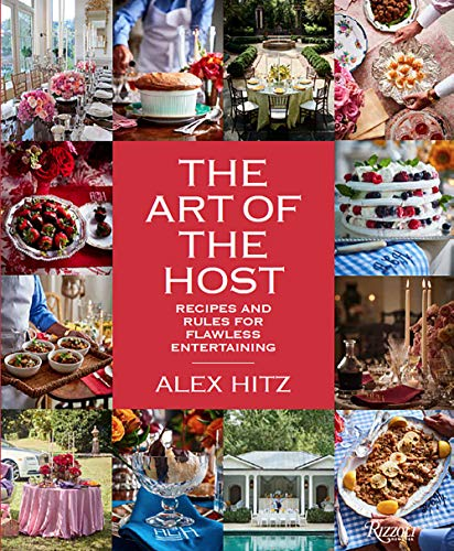 Compare Textbook Prices for The Art of the Host: Recipes And Rules For Flawless Entertaining Illustrated Edition ISBN 9780847863556 by Hitz, Alex