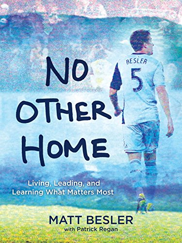 No Other Home: Living, Leading, and Learning What Matters Most
