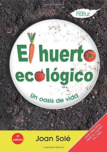 Huerto Ecologico,El: Un oasis de vida: 4 (PROYECTO NATUR / AGRICULTURA Y SALUD)