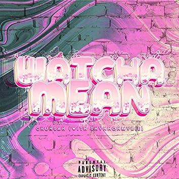 Watcha Mean (feat. ShvnnonMvrie)
