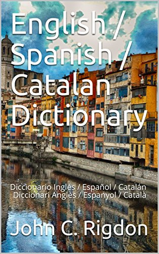 English / Spanish / Catalan Dictionary: Diccionario Inglés / Español / CatalánDiccionari Anglès / Espanyol / Català (WordsRUs Bi-lingual Dictionaries Book 38) (English Edition)