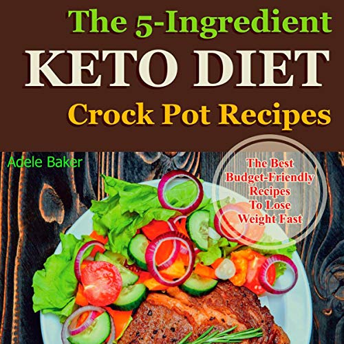 The 5-Ingredient Keto Diet Crock Pot Recipes  By  cover art