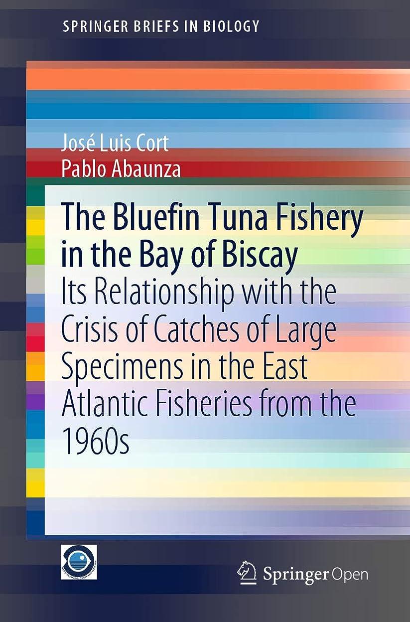 エンドテーブル警察署歌The Bluefin Tuna Fishery in the Bay of Biscay: Its Relationship with the Crisis of Catches of Large Specimens in the East Atlantic Fisheries from the 1960s ... in Biology) (English Edition)