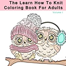 The Learn How to Knit Coloring Book for Adults: Anti Stress Coloring with Knitting and Crocheting Tips for Beginners (Art Therapy Books for Relaxation, Meditation, and Stress Relief)