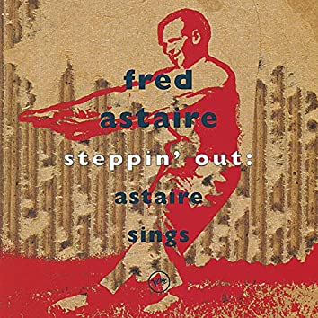 Steppin'Out: Astaire Sings