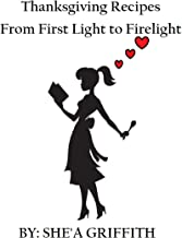 Thanksgiving Recipes From First Light to Firelight (Falling in love with cokking Book 1)
