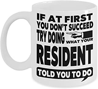 Medical Residency Gift Mug Funny Coffee Cup - If at First You Don't Succeed Try Doing What Your Resident Told You to Do