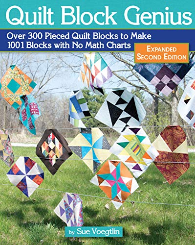 Compare Textbook Prices for Quilt Block Genius, Expanded Second Edition: Over 300 Pieced Quilt Blocks to Make 1001 Blocks with No Math Charts Landauer Mini Quilts, Settings, Sampler Patterns, & Tips to Create Your Own Block Expanded Second Edition ISBN 9781947163188 by Sue Voegtlin