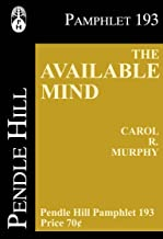 The Available Mind (Pendle Hill Pamphlets Book 193)