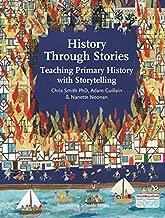 History through Stories: Teaching Primary History with Storytelling (Storytelling School Series)