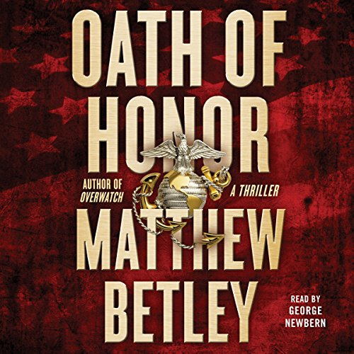 Oath of Honor     A Thriller              By:                                                                                                                                 Matthew Betley                               Narrated by:                                                                                                                                 George Newbern                      Length: 10 hrs and 53 mins     639 ratings     Overall 4.4