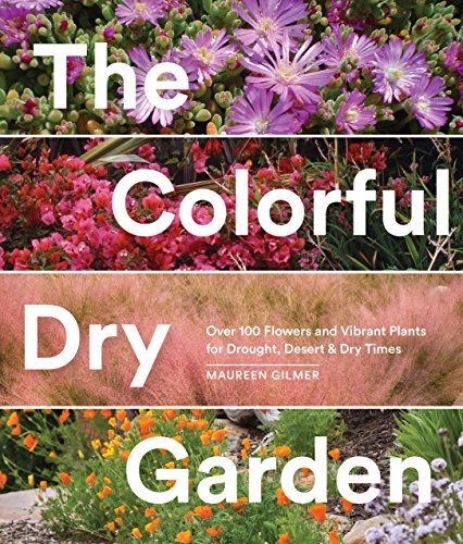 The Colorful Dry Garden: Over 100 Flowers and Vibrant Plants for Drought, Desert & Dry Times (English Edition)
