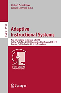 Adaptive Instructional Systems: First International Conference, AIS 2019, Held as Part of the 21st HCI International Conference, HCII 2019, Orlando, FL, ... incl. Internet/Web, and HCI Book 11597)