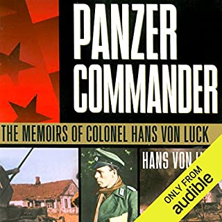 Panzer Commander     The Memoirs of Colonel Hans von Luck              By:                                                                                                                                 Hans von Luck,                                                                                        Stephen E. Ambrose (introduction)                               Narrated by:                                                                                                                                 Bronson Pinchot                      Length: 15 hrs and 9 mins     102 ratings     Overall 4.8