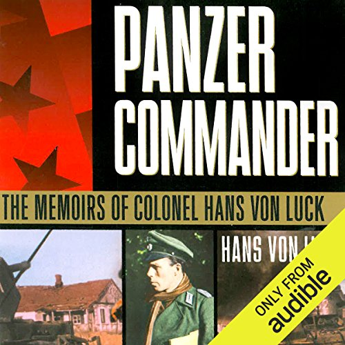 Panzer Commander     The Memoirs of Colonel Hans von Luck              Autor:                                                                                                                                 Hans von Luck,                                                                                        Stephen E. Ambrose (introduction)                               Sprecher:                                                                                                                                 Bronson Pinchot                      Spieldauer: 15 Std. und 9 Min.     11 Bewertungen     Gesamt 4,5