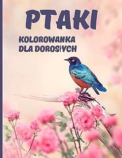 Ptaki Kolorowanka dla doroslych: Relaksująca i odstresowująca kolorowanka 40 Niesamowitych i uroczych motyli do ...