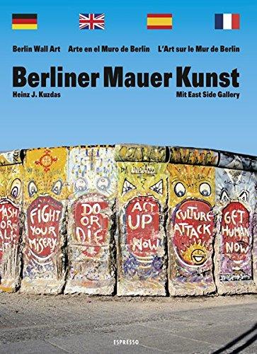 Berliner Mauer Kunst: Mit East Side Gallery: In Deutsch, Englisch, Spanisch und Französisch. Mit East Side Gallery
