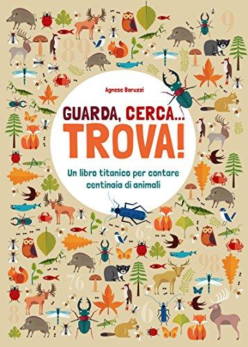 Guarda, cerca... trova! Un libro titanico per contare centinaia di animali. Ediz. a colori