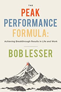 The Peak Performance Formula: Achieving Breakthrough Results in Life and Work