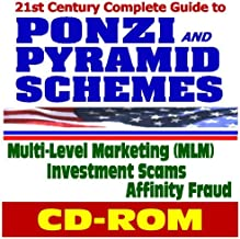 21st Century Complete Guide to Ponzi and Pyramid Schemes, Investment Scams, Multi-Level Marketing (MLM), and Affinity Frau...
