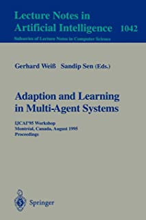 Adaptation and Learning in Multi-Agent Systems: IJCAI' 95 Workshop, Montreal, Canada, August 21, 1995. Proceedings.