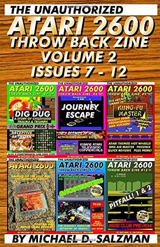The Unauthorized Atari 2600 Throw Back Zine Volume 2: Issues 7 - 12 Of The Only Modern Atari 2600 Magazine!