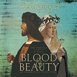 Blood & Beauty     The Borgias; A Novel              By:                                                                                                                                 Sarah Dunant                               Narrated by:                                                                                                                                 Edoardo Ballerini                      Length: 17 hrs and 35 mins     311 ratings     Overall 4.1