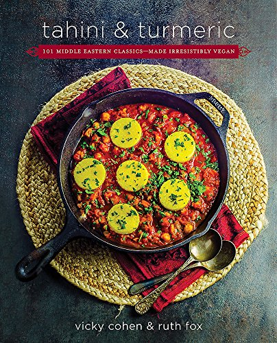 Compare Textbook Prices for Tahini and Turmeric: 101 Middle Eastern Classics -- Made Irresistibly Vegan Illustrated Edition ISBN 9780738220109 by Fox, Ruth,Cohen, Vicky