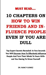 10 Chapters on How to Win Friends and Influence People: Top Expert Secrets Revealed: In few seconds you will discover how ...