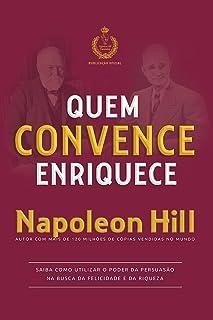 Quem convence enriquece: Saiba como utilizar o poder da persuasão na busca da felicidade e da riqueza