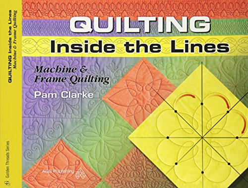 Quilting Inside the Lines: Machine & Frame Quilting (Golden Threads)