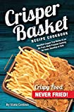 Crisper Basket Recipe Cookbook: Nonstick Copper Tray Works as an Air Fryer. Multi-Purpose Cooking...