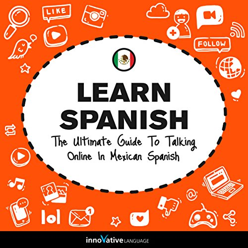 Learn Spanish - The Ultimate Guide to Talking Online in Mexican Spanish audiobook cover art