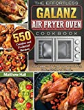 The Effortless Galanz Air Fryer Oven Cookbook: 500 Creative and Foolproof Recipes for Your Galanz Air Fryer Oven to Air Fry, Bake, Broil and Toast...
