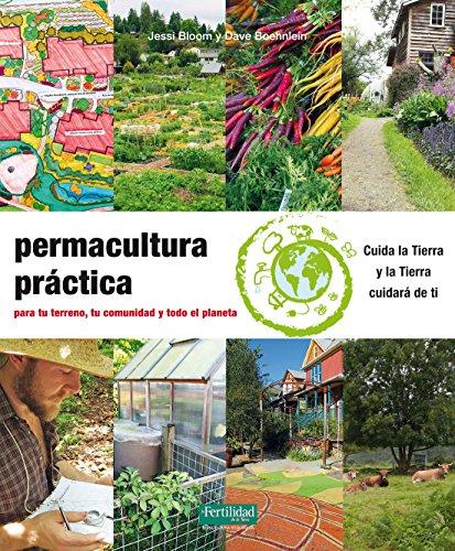 Permacultura práctica: Para tu terreno, tu comunidad y todo el planeta: 24 (Guías para la Fertilidad de la Tierra)