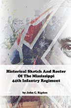 Historical Sketch And Roster Of The Mississippi 44th Infantry Regiment (Mississippi Regimental History Series)