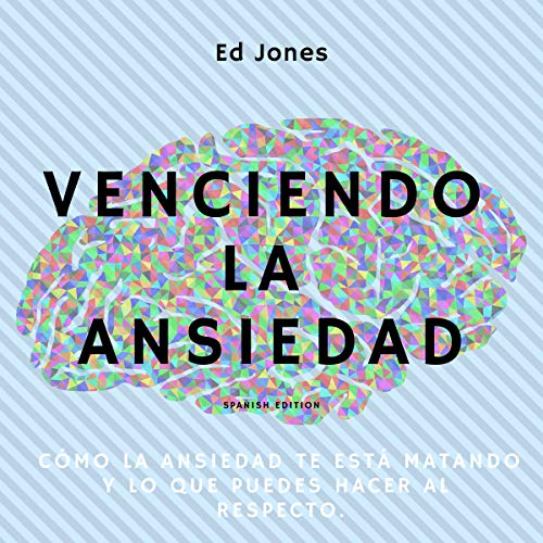 Venciendo la ansiedad [Overcoming Anxiety] cover art