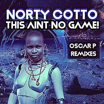 This Aint No Game (Oscar P Remixes)