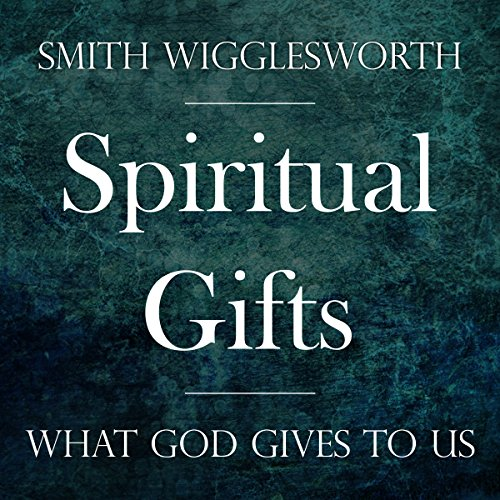 Spiritual Gifts     What God Gives to Us              By:                                                                                                                                 Smith Wigglesworth                               Narrated by:                                                                                                                                 William Crockett                      Length: 4 hrs and 34 mins     29 ratings     Overall 4.4