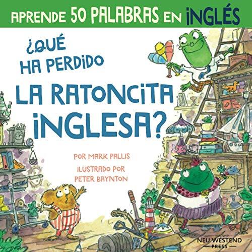 ¿Qué ha perdido la ratoncita inglesa?: ríete y aprende 50 palabras en inglés; aprender inglés niños; ingles niños; libros bilingues ingles español ... ingles para bebes; ingles español niños