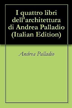 I quattro libri dellarchitettura di Andrea Palladio