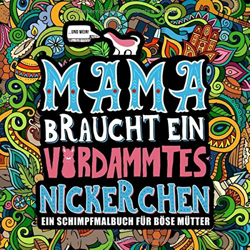 Mama braucht ein verdammtes Nickerchen: Ein Schimpfmalbuch für böse Mütter