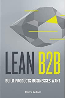 Lean B2B: Build Products Businesses Want